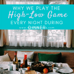 Why We Play The High-Low Game Every Night During Dinner