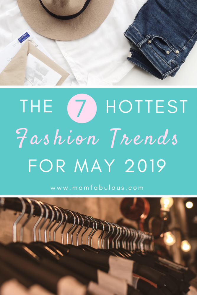 The 7 Hottest Fashion Trends For May 2019