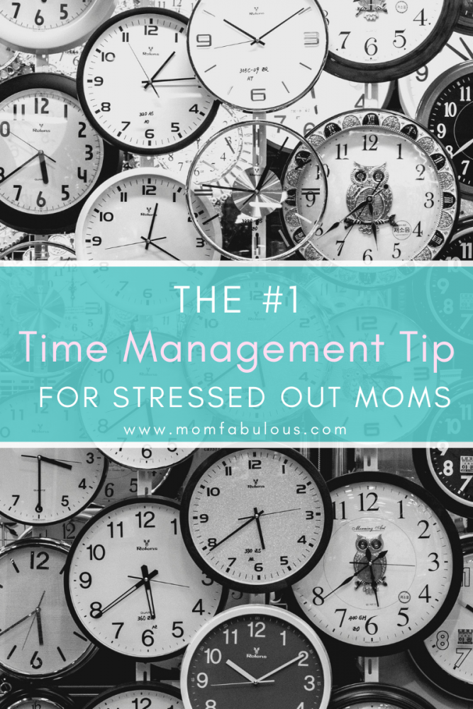 The #1 Time Management Tip for Stressed Out Moms